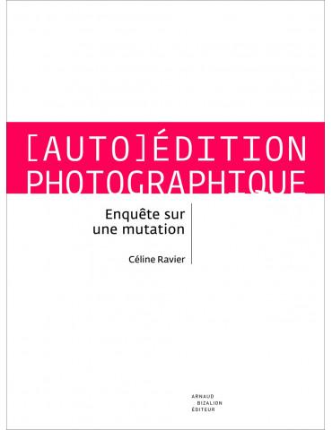 [Auto]Édition photographique, enquête sur une mutation. Céline Ravier