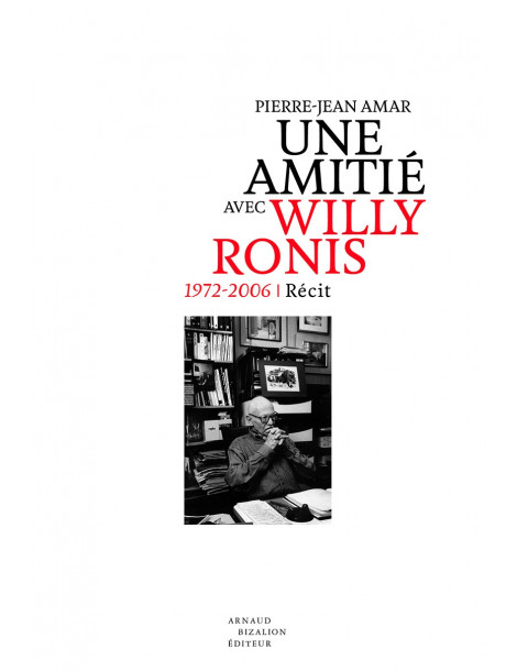 Mon amitié avec Willy Ronis. 1972-2006, Pierre-Jean AMAR
