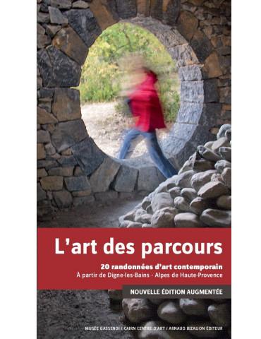 L'art des parcours. 20 randonnées dans les Alpes de Haute-Provence à la rencontre de l'art actuel